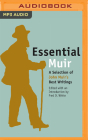 Essential Muir: A Selection of John Muir's Best (and Worst) Writings Cover Image