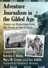 Adventure Journalism in the Gilded Age: Essays on Reporting from the Arctic to the Orient Cover Image