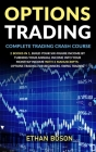 Options Trading: Complete Trading Crash Course, Build Your Six-figure Income by Turning Your Annual Income Into Your Monthly Income Wit Cover Image
