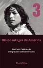 de Fidel Castro a la Integración Latinoamericana: Visión Íntegra de América Tomo 3 Cover Image