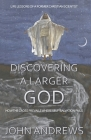 Discovering a Larger God: Life Lessons of a Former Christian Scientist Cover Image