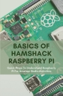 Basics Of Hamshack Raspberry Pi: Quick Ways To Understand Raspberry Pi For Amateur Radio Activities: Raspberry Pi Projects Book Cover Image