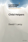 Child Helpers: A Multidisciplinary Perspective (Elements in Psychology and Culture) Cover Image