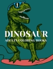 Dinosaur adults coloring books: Stress-relief Coloring Book For Grown-ups, Men, Women Dinosaur Coloring Book for Adults: Coloring Books Dinosaurs, Adu Cover Image