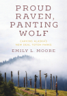 Proud Raven, Panting Wolf: Carving Alaska's New Deal Totem Parks Cover Image