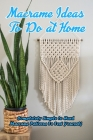 Macrame Ideas To Do at Home: Completely Simple to Hard Macrame Patterns To Test Yourself: Macrame Projects Cover Image