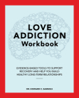 The Love Addiction Workbook: Evidence-Based Tools to Support Recovery and Help You Build Healthy Long-Term Relationships Cover Image