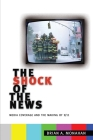 The Shock of the News: Media Coverage and the Making of 9/11 Cover Image