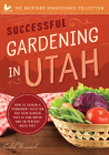 Successful Gardening in Utah: How to Design a Permanent Solution for your Garden that is Low Water and 95 Percent Weed Free! (The Backyard Renaissance Series) Cover Image