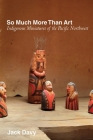So Much More Than Art: Indigenous Miniatures of the Pacific Northwest Cover Image