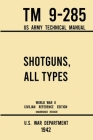 Shotguns, All Types - TM 9-285 US Army Technical Manual (1942 World War II Civilian Reference Edition): Unabridged Field Manual On Vintage and Classic Cover Image