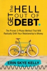 Get the Hell Out of Debt: The Proven 3-Phase Method That Will Radically Shift Your Relationship to Money Cover Image