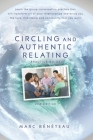 Circling and Authentic Relating Practice Guide: Learn the group conversation practice that will transform all of your relationships and bring you the Cover Image