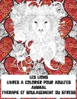 Livres à colorier pour adultes - Thérapie et soulagement du stress - Animal - les Lions Cover Image