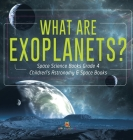 What Are Exoplanets? - Space Science Books Grade 4 - Children's Astronomy & Space Books Cover Image