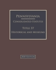 Pennsylvania Consolidated Statutes Title 37 Historical and Museums 2020 Edition Cover Image