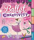 The Ballet Creativity Book: With Games, Cut-Outs, Art Paper, Stickers, and Stencils (Creativity Books) Cover Image