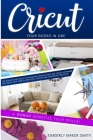 Cricut: Four Books in One: The Step-By-Step Guide To Navigating Design Space E Cricut Software With Ease, with Over 33 Beautif Cover Image