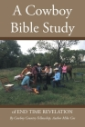 A Cowboy Bible Study: of END TIME REVELATION Cover Image