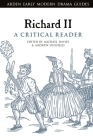 Richard II: A Critical Reader (Arden Early Modern Drama Guides) Cover Image