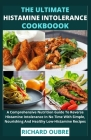 The Ultimate Histamine Intolerance Cookbook: A Comprehensive Nutrition Guide To Reverse Histamine Intolerance In No Time With Simple, Nourishing And H Cover Image