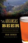 Arkansas Beer: An Intoxicating History Cover Image