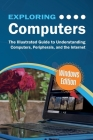 Exploring Computers: Windows Edition: The Illustrated, Practical Guide to Using Computers Cover Image