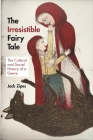 The Irresistible Fairy Tale: The Cultural and Social History of a Genre Cover Image