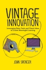 Vintage Innovation: Leveraging Retro Tools and Classic Ideas to Design Deeper Learning Experiences Cover Image