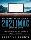 The Insanely Easy Guide to the 2021 iMac (with M1 Chip): Getting Started with the Latest Generation of iMac and Big Sur OS Cover Image