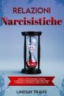 Relazioni Narcisistiche: Impara a Riconoscere e Gestire il Narcisista Patologico nelle Relazioni e Riprendi il Controllo della tua Vita Narciss Cover Image