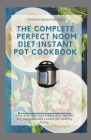 The Complete Perfect Noom Diet Instant Pot Cookbook: Easy and delicious noom diet recipes for your pressure cooker for healthy living. Cover Image