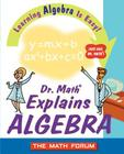 Dr. Math Explains Algebra: Learning Algebra Is Easy! Just Ask Dr. Math! Cover Image