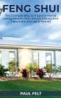 Feng Shui: The Chinese Way to Improve Home Living, Health, and Attract Money and Happiness (House & Home) Cover Image