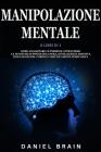 Manipolazione Mentale: 2 Libri in 1 - Come Analizzare le Persone attraverso le Tecniche di Psicologia Nera, Intelligenza Emotiva, Linguaggio Cover Image