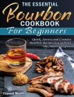 The Essential Bourbon Cookbook for Beginners: Quick, Savory and Creative Bourbon Recipes to Celebrate the American Spirit Cover Image