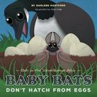 Baby Bats Don't Hatch from Eggs: Bats in the Schoolhouse Attic Cover Image