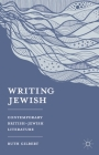 Writing Jewish: Contemporary British-Jewish Literature Cover Image