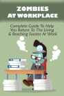 Zombies At Workplace: Complete Guide To Help You Return To The Living & Reaching Success At Work: How To Find Passion At Work Cover Image