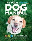 Total Dog Manual (Adopt-a-Pet.com): Meet, Train and Care for Your New Best Friend Cover Image