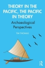 Theory in the Pacific, the Pacific in Theory: Archaeological Perspectives Cover Image