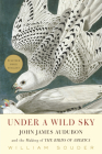 Under a Wild Sky: John James Audubon and the Making of the Birds of America Cover Image