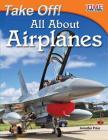 Take Off! All About Airplanes (Time for Kids Nonfiction Readers: Level 3.2) Cover Image