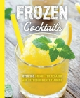 Frozen Cocktails: Over 100 Drinks for Relaxed and Refreshing Entertaining (The Art of Entertaining) Cover Image
