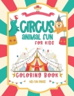 Circus Animal Fun For Kids Coloring Book: 30 Friendly Pictures to Color - 5 to 9 Year Old For Boys and Girls Cover Image