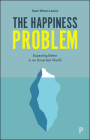 The Happiness Problem: Expecting Better in an Uncertain World Cover Image