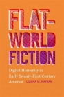 Flat-World Fiction: Digital Humanity in Early Twenty-First-Century America Cover Image