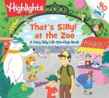 That's Silly!(TM) at the Zoo: A Very Silly Lift-the-Flap Book (Highlights Lift-the-Flap Books) Cover Image