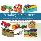 Farming in Miniature - A Review of British-Made Toy Farm Vehicles up to 1980: Volume 1: Airfix to Denzil Skinner Cover Image