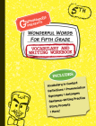 Wonderful Words for Fifth Grade Vocabulary and Writing Workbook: Definitions, Usage in Context, Fun Story Prompts, & More Cover Image